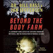 Beyond the Body Farm: A Legendary Bone Detective Explores Murders, Mysteries, and the Revolution in Forensic Science Audiobook, by Bill Bass
