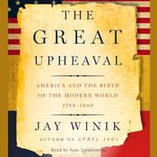 The Great Upheaval: America and the Birth of the Modern World, 1788–1800, by Jay Winik