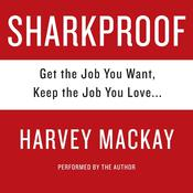 Sharkproof: Get the Job You Want, Keep the Job You Love Audiobook, by Harvey Mackay