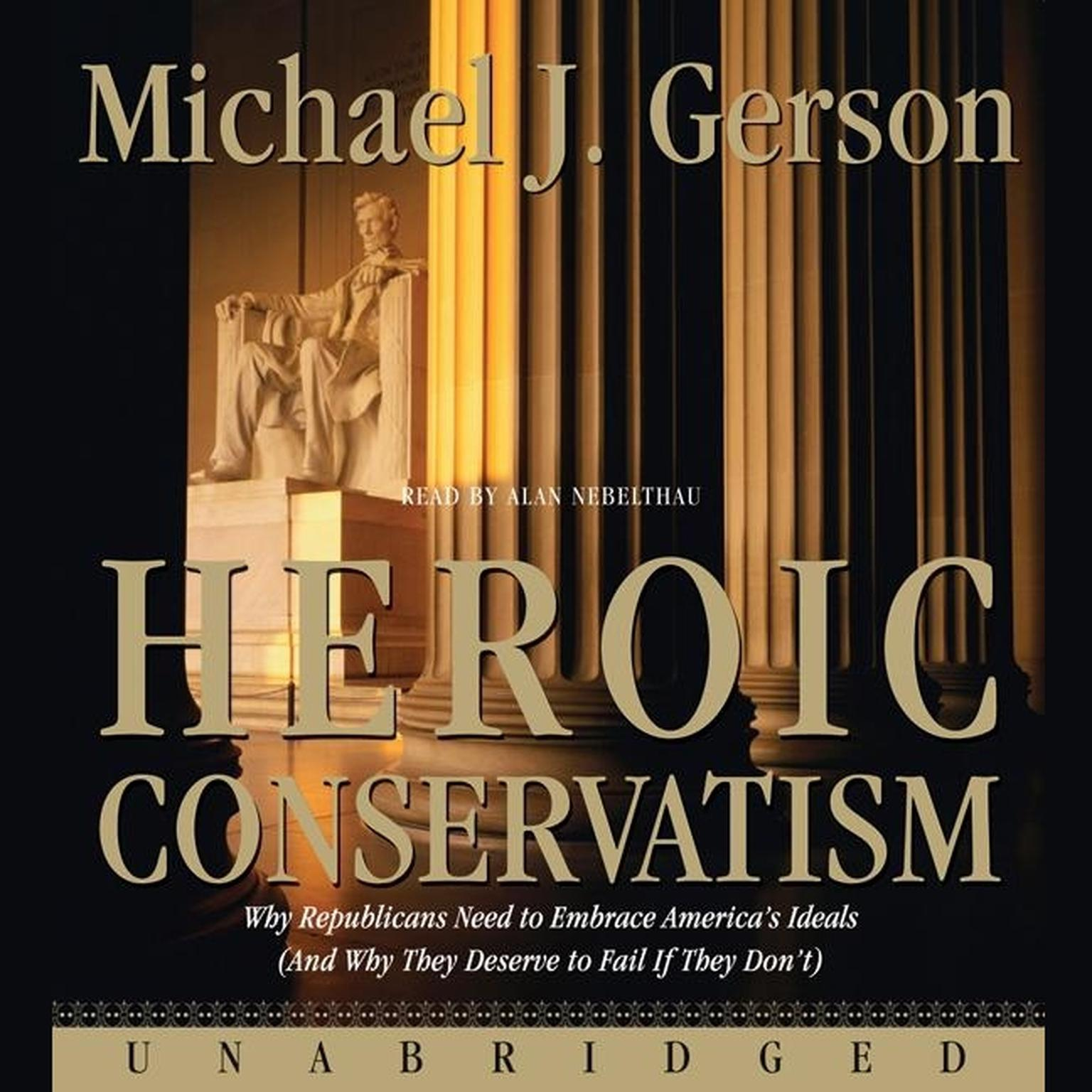 Printable Heroic Conservatism: Why Republicans Need to Embrace America's Ideals (And Why They Deserve to Fail If They Don't) Audiobook Cover Art