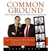 Common Ground: How to Stop the Partisan War That Is Destroying America Audiobook, by Cal Thomas, Bob Beckel