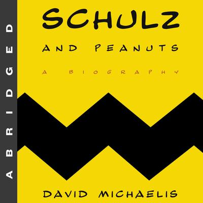 Schulz and Peanuts: A Biography Audiobook, by David Michaelis