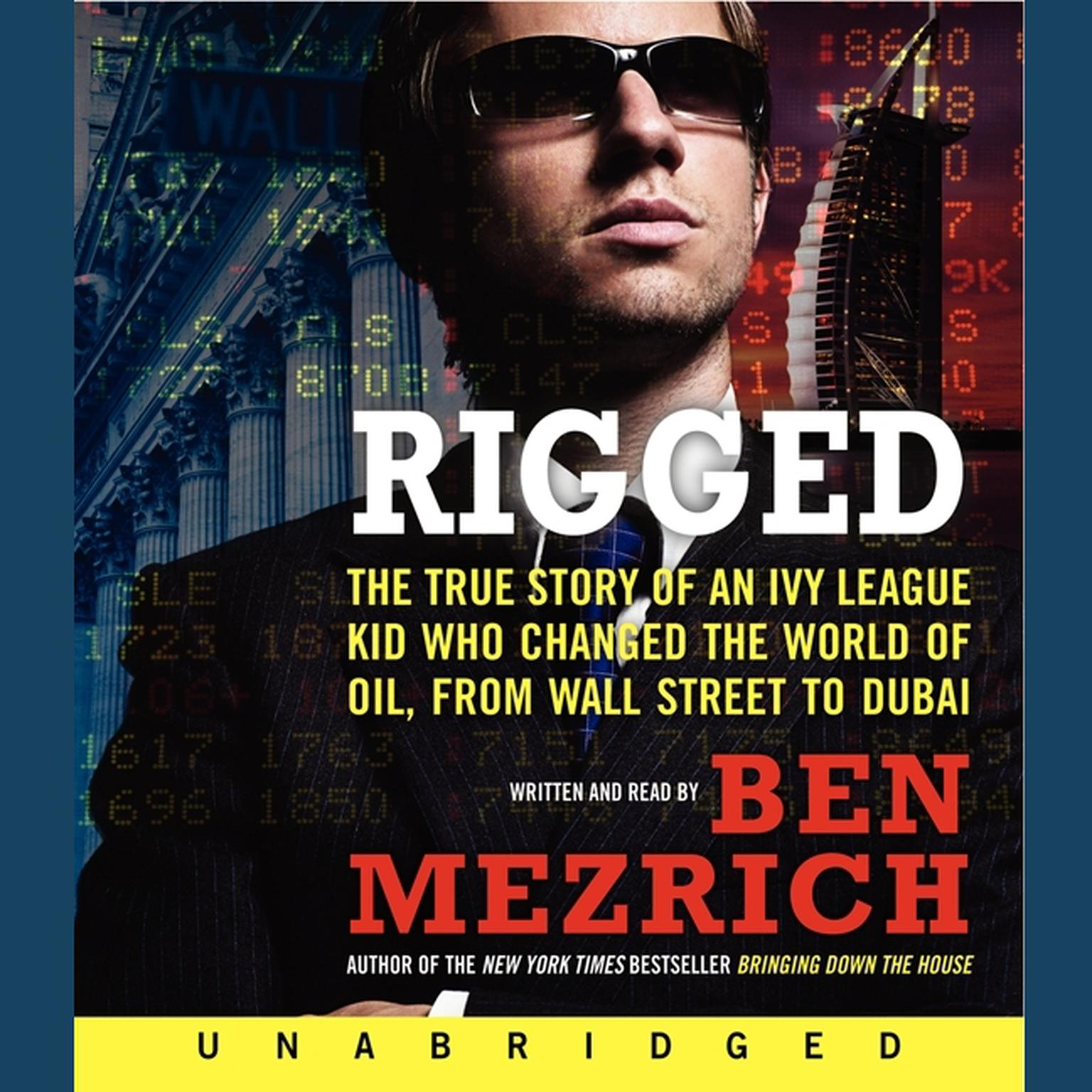 Printable Rigged: The True Story of an Ivy League Kid Who Changed the World of Oil, from Wall Street to Dubai Audiobook Cover Art