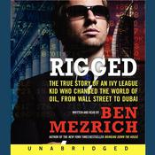 Rigged: The True Story of an Ivy League Kid Who Changed the World of Oil, from Wall Street to Dubai, by Ben Mezrich