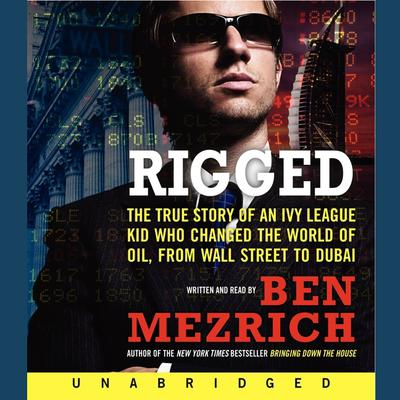 Rigged: The True Story of an Ivy League Kid Who Changed the World of Oil, from Wall Street to Dubai Audiobook, by Ben Mezrich