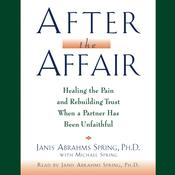 After the Affair: Healing the Pain and Rebuilding Trust When a Partner Has Been Unfaithful Audiobook, by Janis A. Spring