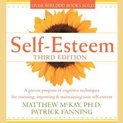 Self-Esteem, 3rd Ed. Audiobook, by Matthew McKay, Fanning Patrick, Patrick Fanning