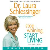 Stop Whining, Start Living: Turning Hurt Into Happiness, by Laura Schlessinger