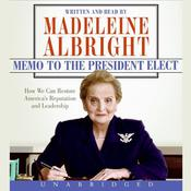 Memo to the President Elect: How We Can Restore Americas Reputation and Leadership, by Madeleine Albright