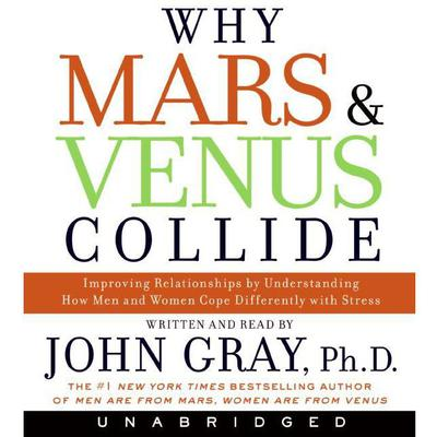 Why Mars and Venus Collide: Improving Relationships by Understanding How Man and Women Cope Differently with Stress Audiobook, by John Gray