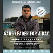 Gang Leader for a Day: A Rogue Sociologist Takes to the Streets, by Sudhir Alladi Venkatesh