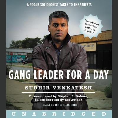 Gang Leader for a Day: A Rogue Sociologist Takes to the Streets Audiobook, by Sudhir Venkatesh