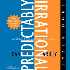 The Predictably Irrational: The Hidden Forces That Shape Our Decisions Audiobook, by Dan Ariely, Dan Ariely
