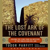 The Lost Ark of The Covenant: Solving the 2,500 Year Old Mystery of the Biblical Ark, by Tudor Parfitt