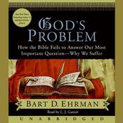 Gods Problem: How the Bible Fails to Answer Our Most Important Question—Why We Suffer, by Bart D. Ehrman