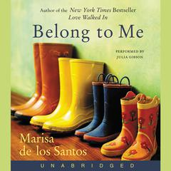 Belong to Me: A Novel Audiobook, by Marisa de los Santos