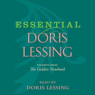 "Essential Doris Lessing: Excerpts from ""The Golden Notebook"" Audiobook, by Doris Lessing"