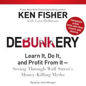 Debunkery: Learn It, Do It, and Profit from It—Seeing through Wall Street's Money-Killing Myths, by Ken Fisher