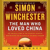 The Man Who Loved China: The Fantastic Story of the Eccentric Scientist Who Unlocked the Mysteries of the Middle Kingdom, by Simon Winchester