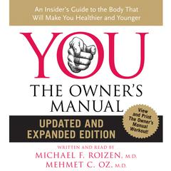 YOU: The Owners Manual: An Insider's Guide to the Body that Will Audiobook, by Michael F. Roizen, Mehmet C. Oz, M.D., Mehmet C. Oz