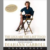 The Legs Are the Last to Go: Aging, Acting, Marrying, and Other Things I Learned the Hard Way Audiobook, by Diahann Carroll