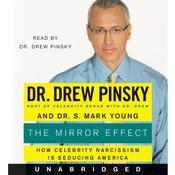 The Mirror Effect: How Celebrity Narcissism Is Endangering Our Families--and How to Save Them, by Drew Pinsky, S. Mark Young