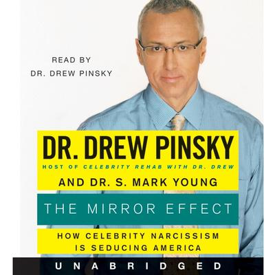 The Mirror Effect: How Celebrity Narcissism Is Endangering Our Families--and How to Save Them Audiobook, by Drew Pinsky