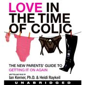 Love in the Time of Colic: The New Parents Guide to Getting It On Again, by Ian Kerner