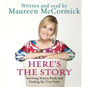 Heres the Story: Surviving Marcia Brady and Finding My True Voice, by Maureen McCormick