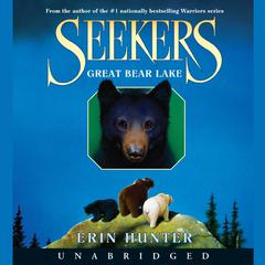 Seekers #2: Great Bear Lake Audiobook, by Erin Hunter