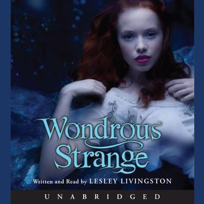 Wondrous Strange Audiobook, by Lesley Livingston