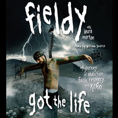Got The Life: My Journey of Addiction, Faith, Recovery, and Korn Audiobook, by Fieldy