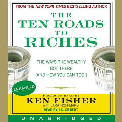 The Ten Roads to Riches: The Way the Wealthy Got There (And How You Can Too!) Audiobook, by Ken Fisher