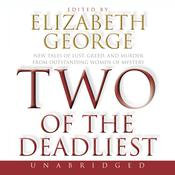 Two of the Deadliest: New Tales of Lust, Greed, and Murder from Outstanding Women of Mystery, by Elizabeth George, Elizabeth George