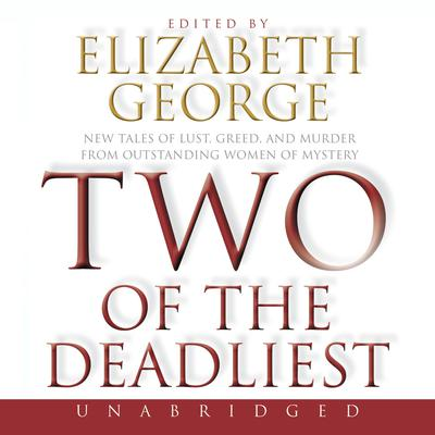 Two of the Deadliest: New Tales of Lust, Greed, and Murder from Outstanding Women of Mystery Audiobook, by Elizabeth George