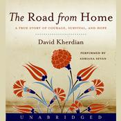 The Road From Home: A True Story of Courage, Survival, and Hope Audiobook, by David Kherdian