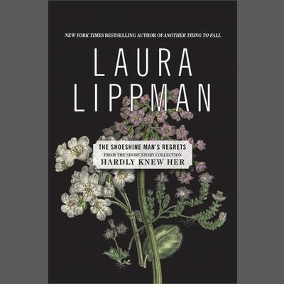 The Shoeshine Mans Regrets Audiobook, by Laura Lippman