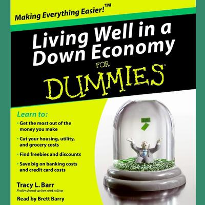 Living Well in a Down Economy for Dummies (Abridged) Audiobook, by Tracy Barr