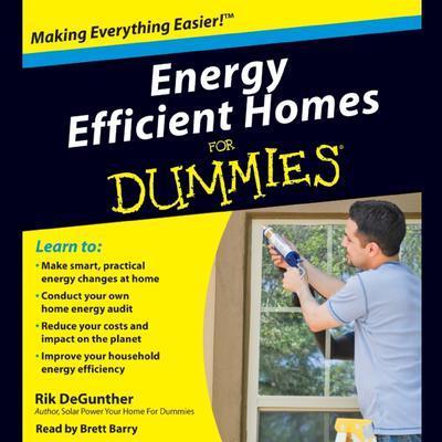 Energy Efficient Homes for Dummies (Abridged) Audiobook, by Rik DeGunther