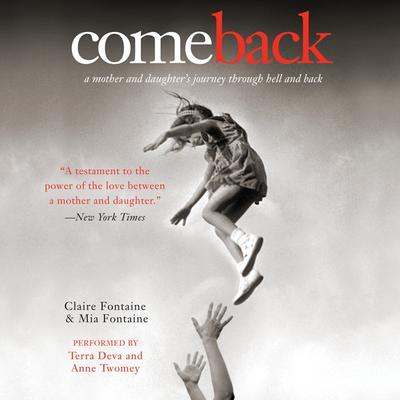 Come Back: A Mother and Daughters Journey Through Hell and Back Audiobook, by Claire Fontaine