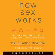 How Sex Works: Why We Look, Smell, Taste, Feel, and Act the Way We Do Audiobook, by Sharon Moalem, Sharon Moalem MD