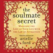 The Soulmate Secret: Manifest the Love of Your Life with the Law of Attraction, by Arielle Ford