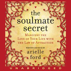 The Soulmate Secret: Manifest the Love of Your Life with the Law of Attraction Audiobook, by Arielle Ford