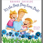 Its the Best Day Ever, Dad! Audiobook, by Brooke Shields