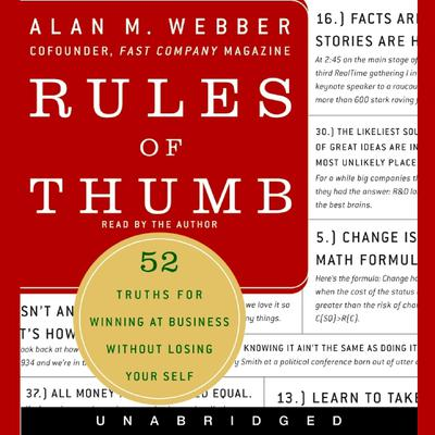 Rules of Thumb: 52 Truths for Winning at Business without Losing Your Self Audiobook, by Alan M. Webber