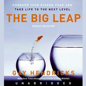 The Big Leap: Conquer Your Hidden Fear and Take Life to the Next Level, by Gay Hendricks