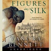 Figures in Silk Audiobook, by Vanora Bennett
