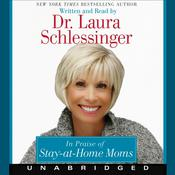 In Praise of Stay-at-Home Moms Audiobook, by Laura Schlessinger