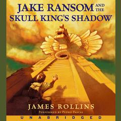 Jake Ransom and the Skull Kings Shadow Audiobook, by James Rollins