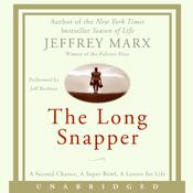 The Long Snapper: A Second Chance, A Super Bowl, A Lesson for Life, by Jeffrey Marx